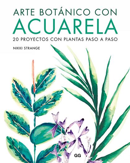 ARTE BOTÁNICO CON ACUARELA. 20 PROYECTOS CON PLANTAS PASO A PASO