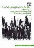 ELS ´COLOQUIOS CATALUÑA-CASTILLA´ (1964-1971) : DEBAT SOBRE EL MODEL TERRITORIAL DE L´ESPANYA D