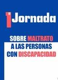 PRIMERA JORNADA SOBRE MALTRATO A LAS PERSONAS CON DISCAPACIDAD