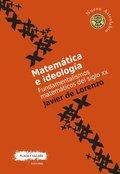 MATEMÁTICA E IDEOLOGÍA. FUNDAMENTALISMOS MATEMÁTICOS DEL SIGLO XX. FUNDAMENTALISMOS MATEMÁTICOS