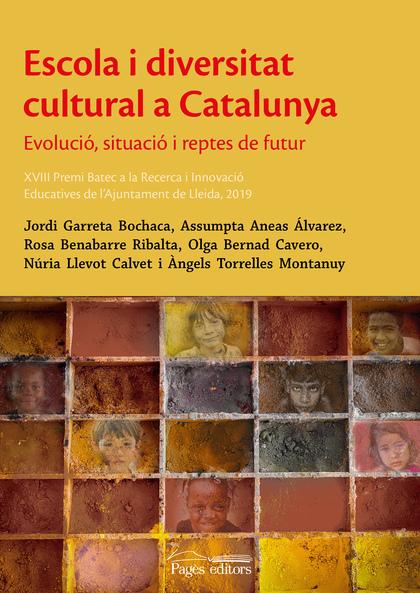 ESCOLA I DIVERSITAT  CULTURAL A CATALUNYA. EVOLUCIÓ, SITUACIÓ I REPTES DE FUTUR
