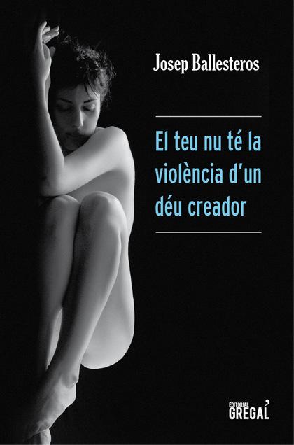 EL TEU NU TÉ LA VIOLÈNCIA D´UN DÉU CREADOR