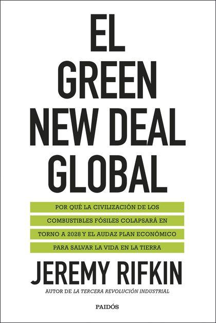 EL GREEN NEW DEAL GLOBAL. EL COLAPSO DE LA CIVILIZACIÓN DEL COMBUSTIBLE FÓSIL Y LA TRANSICIÓN A