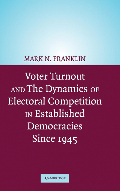 VOTER TURNOUT AND THE DYNAMICS OF ELECTORAL COMPETITION IN ESTABLISHED DEMOCRACI