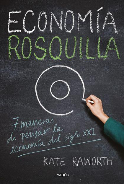 ECONOMÍA ROSQUILLA. 7 MANERAS DE PENSAR LA ECONOMÍA DEL SIGLO XXI