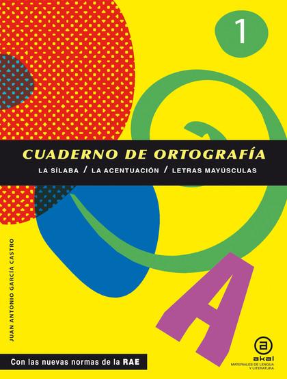CUADERNOS DE ORTOGRAFÍA 1 : LA SÍLABA, LA ACENTUACIÓN, LETRAS MAYÚSCULAS