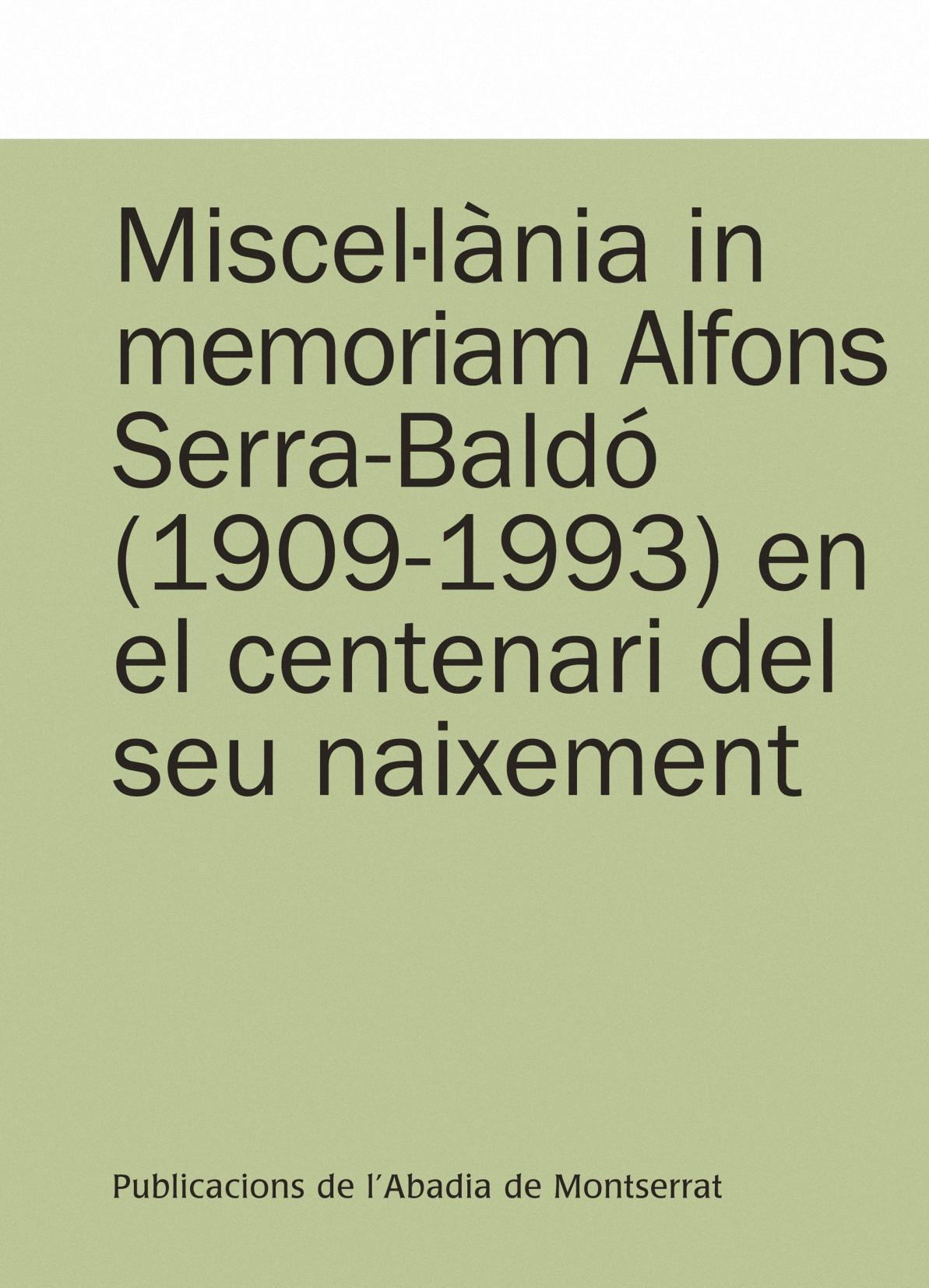 MISCEL·LÀNIA IN MEMORIAM ALFONS SERRA-BALDÓ, 1909-1993, EN EL CENTENARI DEL SEU NAIXEMENT