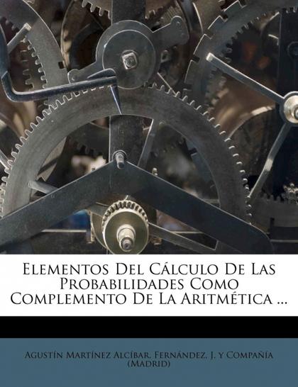 ELEMENTOS DEL CÁLCULO DE LAS PROBABILIDADES COMO COMPLEMENTO DE LA ARITMÉTICA ..