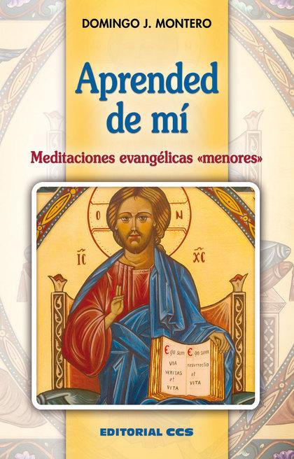 APRENDED DE MÍ. MEDITACIONES EVANGÉLICAS «MENORES»