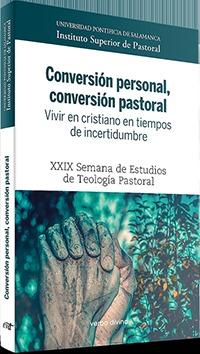 CONVERSIÓN PERSONAL, CONVERSIÓN PASTORAL. VIVIR EN CRISTIANO EN TIEMPOS DE INCER. XXIX SEMANA D