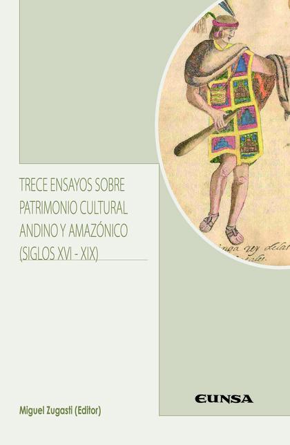 TRECE ENSAYOS SOBRE PATRIMONIO CULTURAL ANDINO Y AMAZONICO