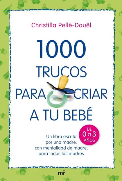 1000 TRUCOS PARA CRIAR A TU BEBÉ : EL LIBRO QUE TODA MADRE QUERRÁ TENER SIEMPRE EN CASA