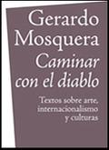 CAMINAR CON EL DIABLO : TEXTOS SOBRE ARTE, INTERNACIONALIZACIÓN Y CULTURAS
