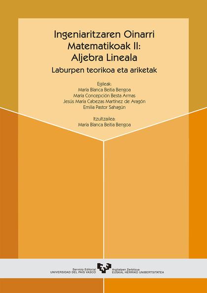 INGENIARITZAREN OINARRI MATEMATIKOAK II : ALJEBRA LINEALA. LABURPEN TEORIKOAK ETA ARIKETAK