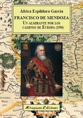 FRANCISCO DE MENDOZA, UN ALMIRANTE POR LOS CAMINOS DE EUROPA (1596).