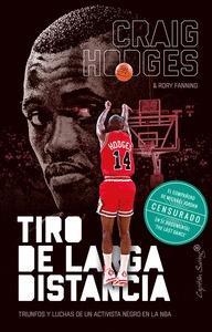 TIRO DE LARGA DISTANCIA. TRIUNFOS Y LUCHAS DE UN ACTIVISTA NEGRO EN LA NBA