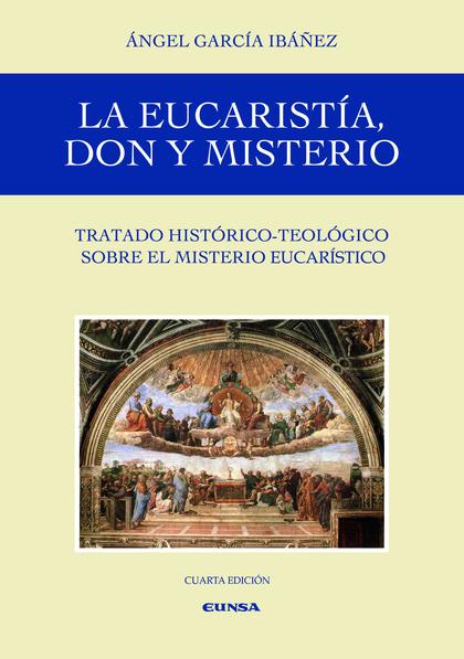LA EUCARISTÍA, DON Y MISTERIO                                                   TRATADO HISTÓRI