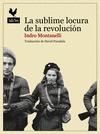 LA SUBLIME LOCURA DE LA REVOLUCIÓN. LA INSURRECCIÓN DE HUNGRÍA DE 1956