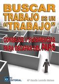 BUSCAR TRABAJO ES UN TRABAJO : CONSEJOS Y SUGERENCIAS PARA ESCAPAR DEL PARO