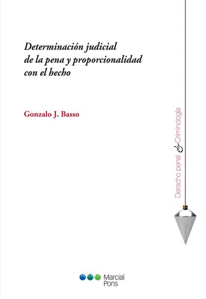 DETERMINACION JUDICIAL DE LA PENA Y PROPORCIONALIDAD CON EL HECHO.