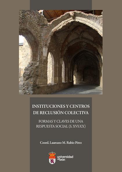 INSTITUCIONES Y CENTROS DE RECLUSIÓN COLECTIVA. FORMAS Y CLAVES DE UNA RESPUESTA
