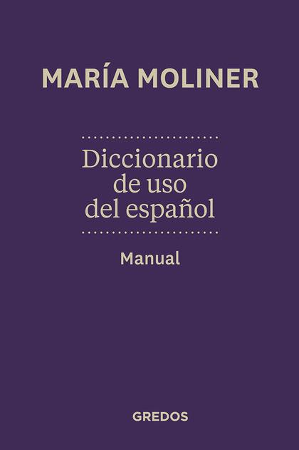 DICCIONARIO DE USO DE ESPAÑOL. MANUAL. NUEVA EDICIÓN