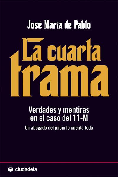 LA CUARTA TRAMA. VERDADES Y MENTIRAS EN EL CASO DEL 11 M UN ABOGADO DEL JUICIO LO