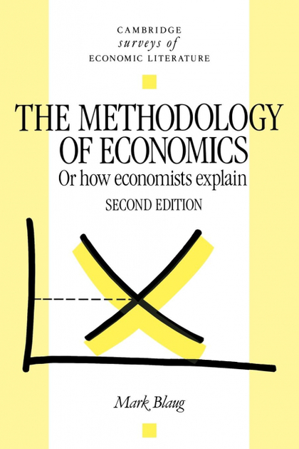 THE METHODOLOGY OF ECONOMICS. OR, HOW ECONOMISTS EXPLAIN