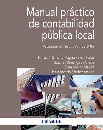 MANUAL PRÁCTICO DE CONTABILIDAD PÚBLICA LOCAL. ADAPTADO A LA INSTRUCCIÓN DE 2013