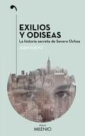 EXILIOS Y ODISEAS. LA HISTORIA SECRETA DE SEVERO OCHOA