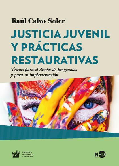 JUSTICIA JUVENIL Y PRÁCTICAS RESTAURATIVAS. TRAZOS PARA EL DISEÑO DE PROGRAMAS Y PARA SU IMPLEM
