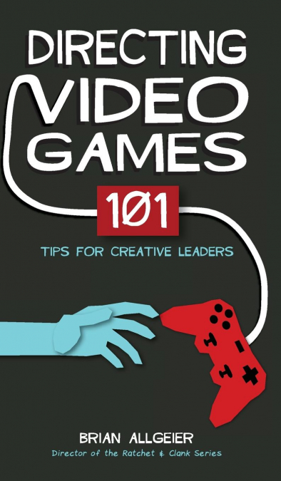 DIRECTING VIDEO GAMES. 101 TIPS FOR CREATIVE LEADERS
