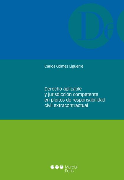 DERECHO APLICABLE Y JURISDICCIÓN COMPETENTE EN PLEITOS DE RESPONSABILIDAD CIVIL.