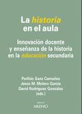 LA HISTORIA EN EL AULA : INNOVACIÓN DOCENTE Y ENSEÑANZA DE LA HISTORIA EN LA EDUCACIÓN SECUNDAR