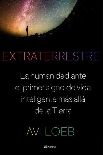 EXTRATERRESTRE. LA HUMANIDAD ANTE EL PRIMER SIGNO DE VIDA INTELIGENTE MÁS ALLÁ DE LA TIERRA