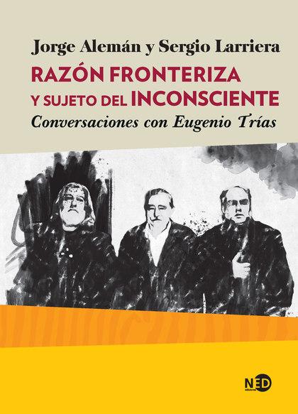 RAZÓN FRONTERIZA Y SUJETO DEL INCONSCIENTE. CONVERSACIONES CON EUGENIO TRÍAS