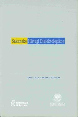 SAKANAKO HIZTEGI DIALEKTOLOGIKOA = LEXICOGRAFÍA DIALECTOLÓGICA DE SAKANA
