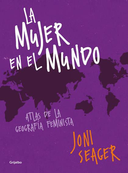 LA MUJER EN EL MUNDO. ATLAS DE LA GEOGRAFÍA FEMENINA