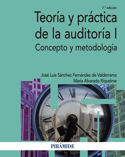 TEORÍA Y PRÁCTICA DE LA AUDITORÍA I. CONCEPTO Y METODOLOGÍA