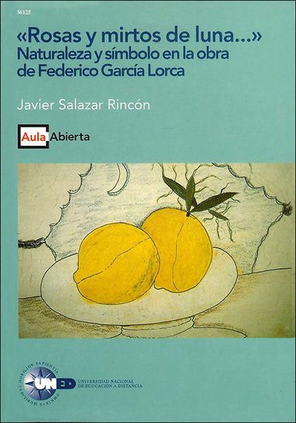 ROSAS Y MIRTOS DE LUNA-- : NATURALEZA Y SÍMBOLO EN LA OBRA DE FEDERICO GARCÍA LORCA
