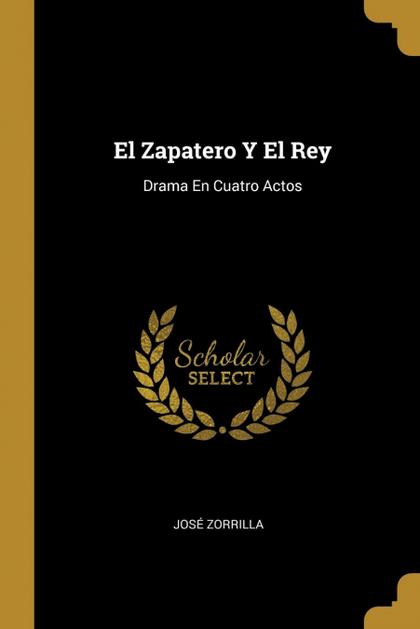 EL ZAPATERO Y EL REY. DRAMA EN CUATRO ACTOS
