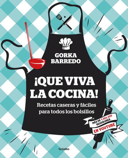 ¡QUE VIVA LA COCINA!. RECETAS CASERAS Y FÁCILES PARA TODOS LOS BOLSILLOS