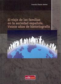 EL VIAJE DE LAS FAMILIAS EN LA SOCIEDAD ESPAÑOLA : VEINTE AÑOS DE HISTORIOGRAFÍA