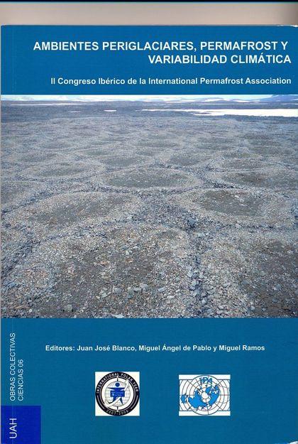 AMBIENTES PERIGLACIARES, PERMAFROST Y VARIABILIDAD CLIMÁTICA : II CONGRESO IBÉRICO DE LA INTERN
