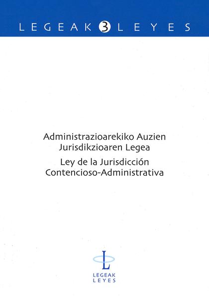 ADMINISTRAZIOAREKIKO AUZIEN JURISDIKZIOAREN LEGEA = LEY DE JURISDICCIÓN CONTENCIOSO-ADMINISTRAT