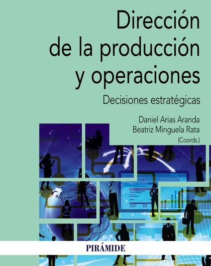 DIRECCIÓN DE LA PRODUCCIÓN Y OPERACIONES. DECISIONES ESTRATÉGICAS