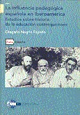 LA INFLUENCIA PEDAGÓGICA ESPAÑOLA EN IBEROAMÉRICA : ESTUDIOS SOBRE HISTORIA DE LA EDUCACIÓN CON