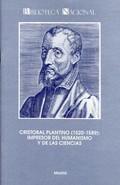 CRISTÓBAL PLANTINO (1520-1589) : IMPRESOR DEL HUMANISMO Y DE LAS CIENCIAS