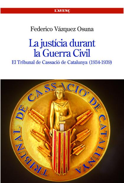 LA JUSTÍCIA DURANT LA GUERRA CIVIL : EL TRIBUNAL DE CASSACIÓ DE CATALUNYA (1934-1939)