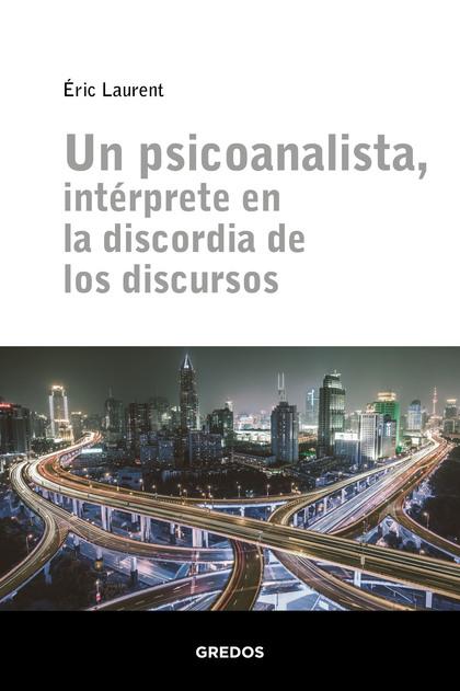 UN PSICOANALISTA, INTERPRETE EN LA DISCORDIA DE LOS DISCURSOS